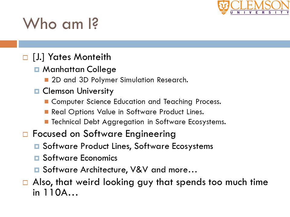 Who am I [J.] Yates Monteith Focused on Software Engineering